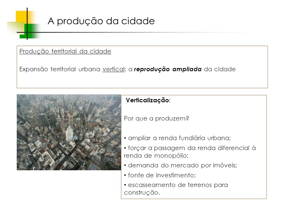 A produção da cidade Produção territorial da cidade Expansão territorial urbana vertical: a reprodução ampliada da cidade