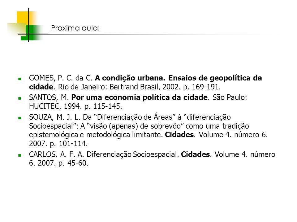 Próxima aula:GOMES, P. C. da C. A condição urbana. Ensaios de geopolítica da cidade. Rio de Janeiro: Bertrand Brasil, 2002. p. 169-191.