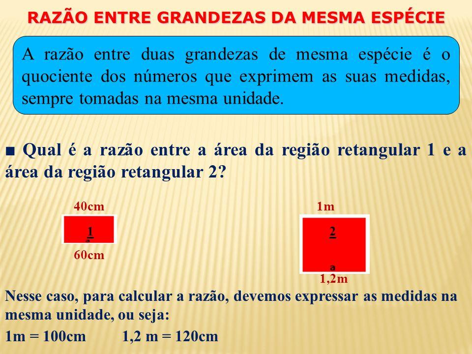 RAZÃO ENTRE GRANDEZAS DA MESMA ESPÉCIE