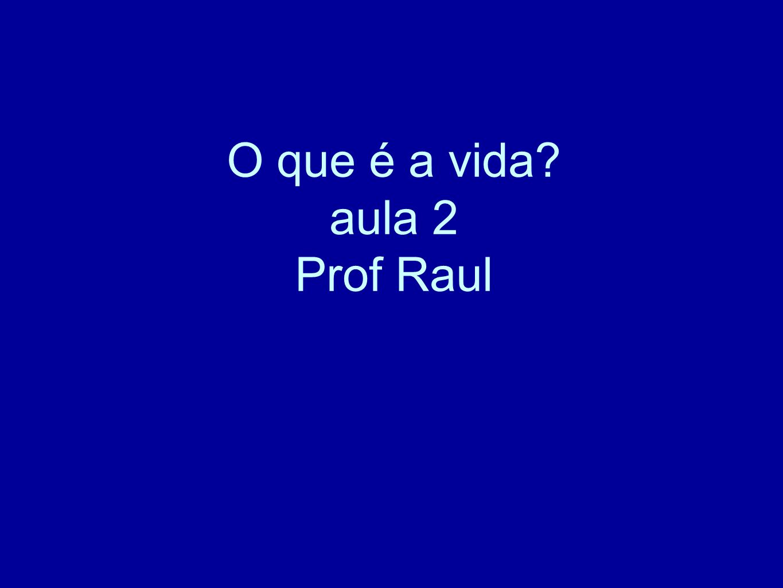 O que é a vida aula 2 Prof Raul