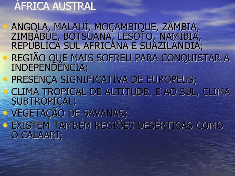 ÁFRICA AUSTRAL ANGOLA, MALAUÍ, MOÇAMBIQUE, ZÂMBIA, ZIMBÁBUE, BOTSUANA, LESOTO, NAMÍBIA, REPÚBLICA SUL AFRICANA E SUAZILÂNDIA;
