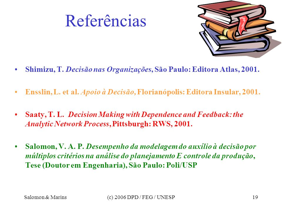 Referências Shimizu, T. Decisão nas Organizações, São Paulo: Editora Atlas, 2001.