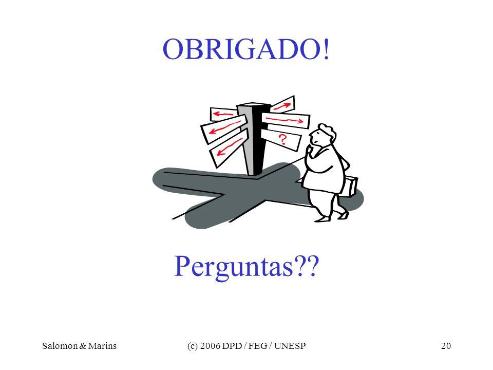 OBRIGADO! Perguntas Salomon & Marins (c) 2006 DPD / FEG / UNESP