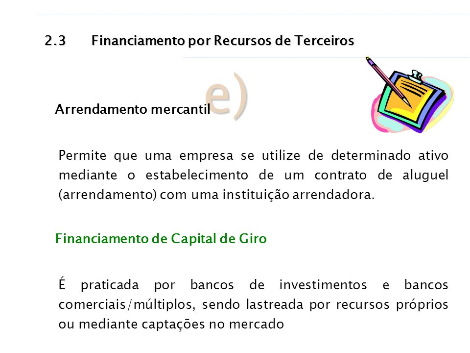 e) 2.3 Financiamento por Recursos de Terceiros Arrendamento mercantil