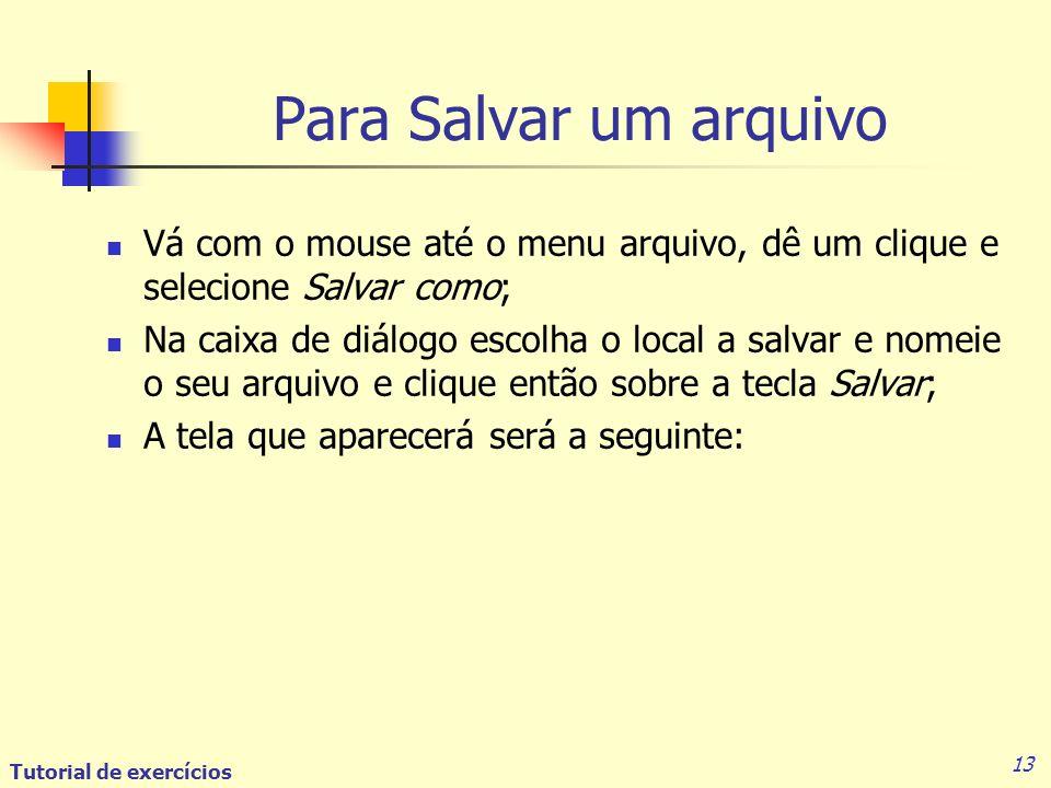 Para Salvar um arquivo Vá com o mouse até o menu arquivo, dê um clique e selecione Salvar como;