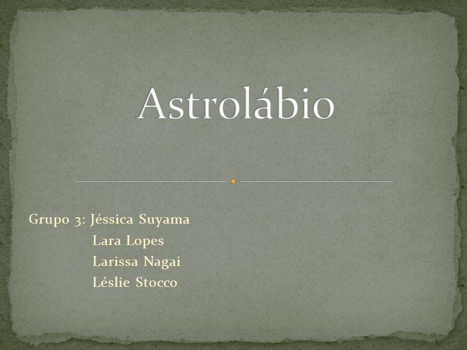 Grupo 3: Jéssica Suyama Lara Lopes Larissa Nagai Léslie Stocco