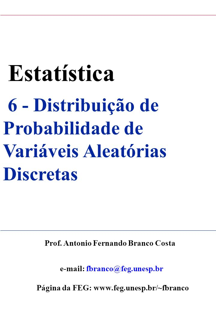 Estatística6 - Distribuição de Probabilidade de Variáveis Aleatórias Discretas. Prof. Antonio Fernando Branco Costa.