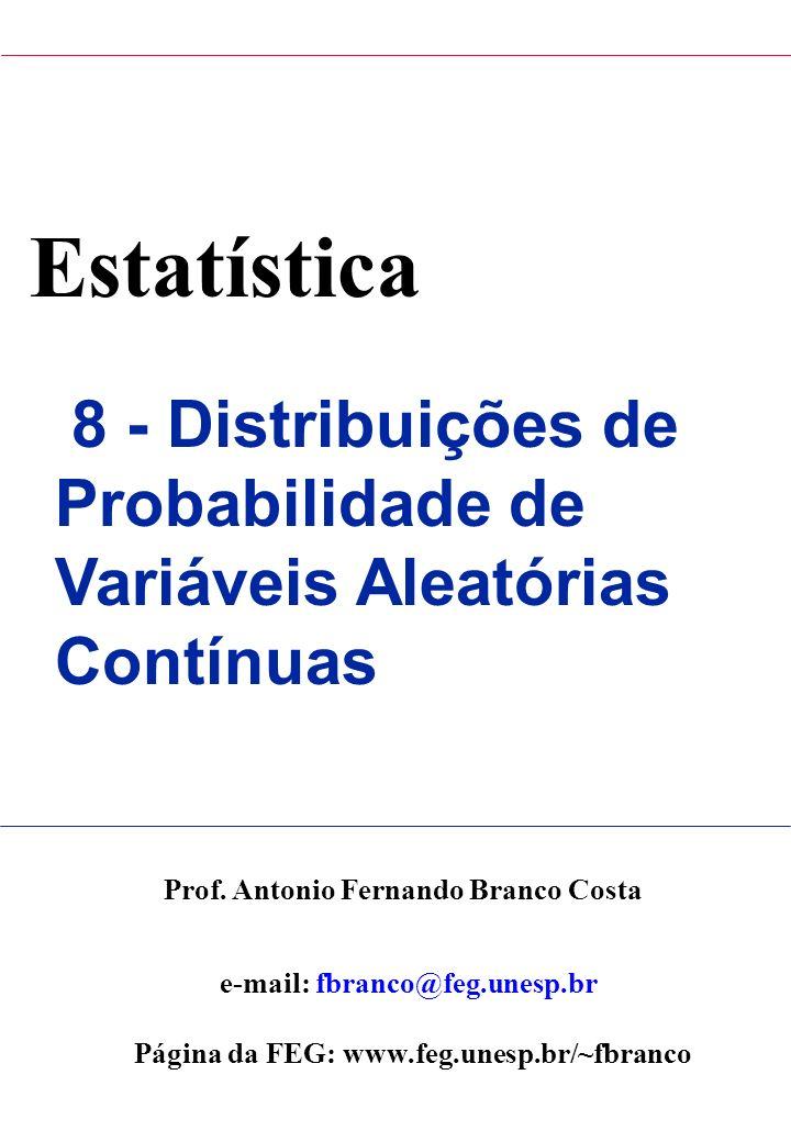 Estatística 8 - Distribuições de Probabilidade de Variáveis Aleatórias Contínuas. Prof. Antonio Fernando Branco Costa.