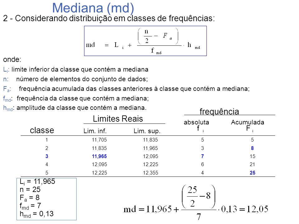 Mediana (md) 2 - Considerando distribuição em classes de frequências: