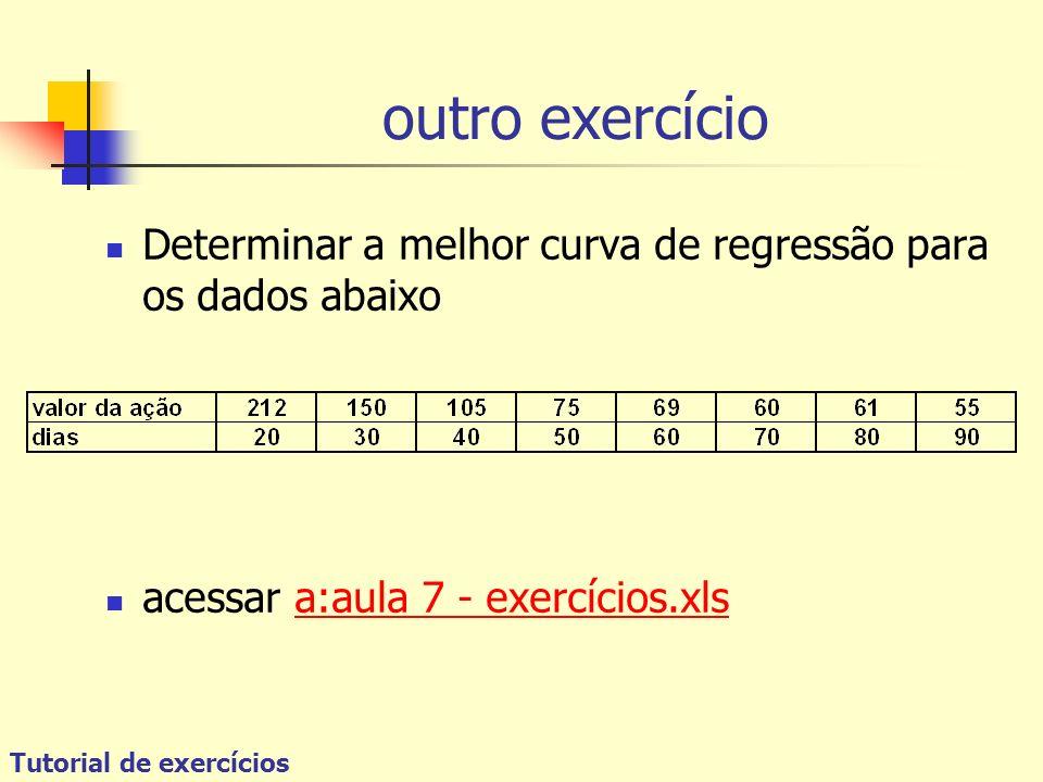 outro exercício Determinar a melhor curva de regressão para os dados abaixo. acessar a:aula 7 - exercícios.xls.