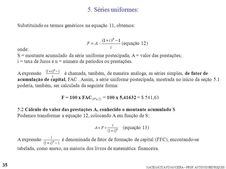 5. Séries uniformes:Substituindo os termos genéricos na equação 11, obtemos: (equação 12) onde: