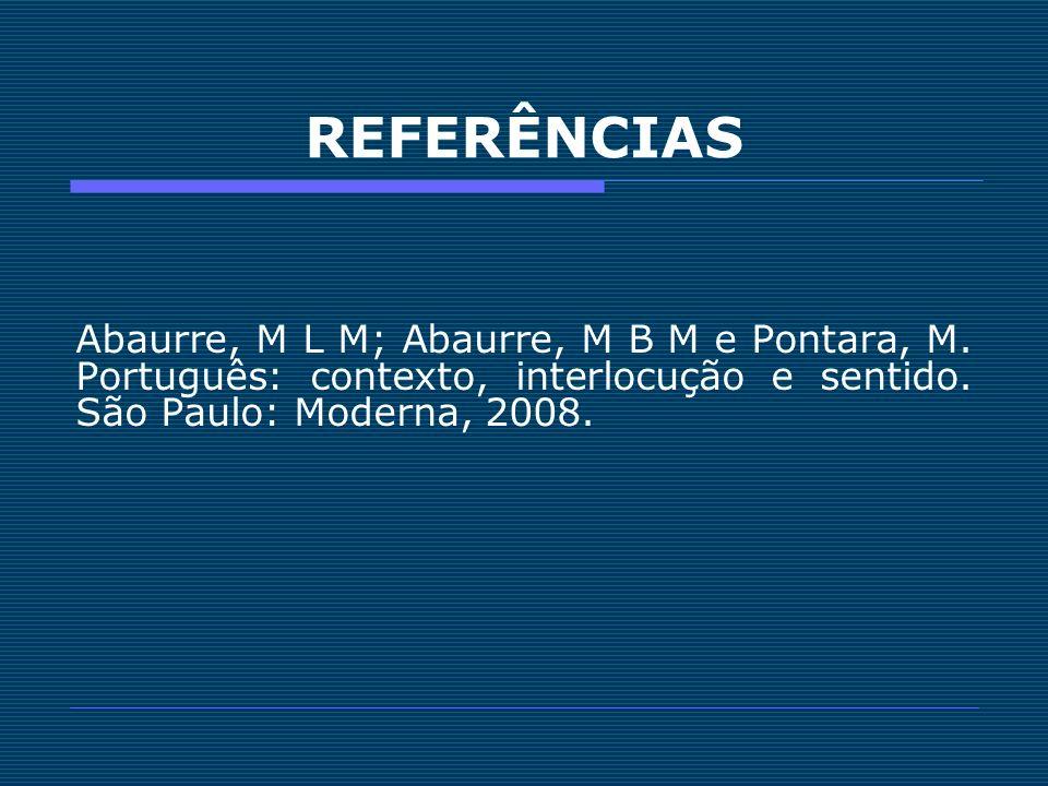 REFERÊNCIAS Abaurre, M L M; Abaurre, M B M e Pontara, M.