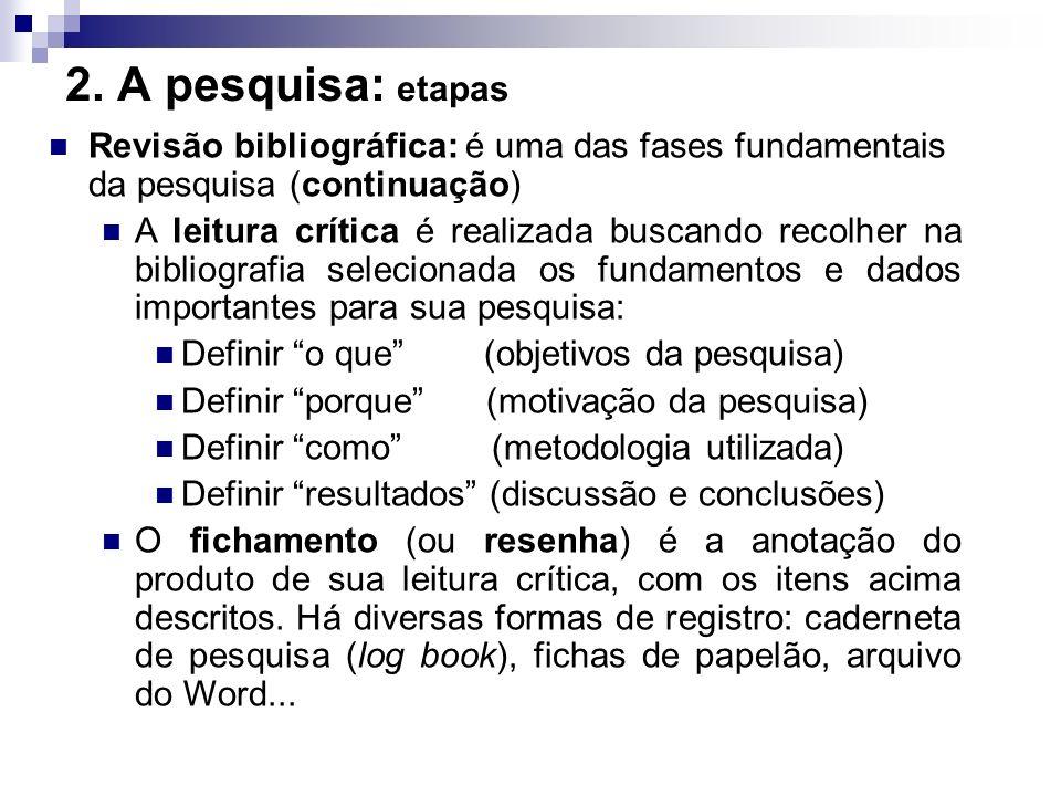 2. A pesquisa: etapas Revisão bibliográfica: é uma das fases fundamentais da pesquisa (continuação)