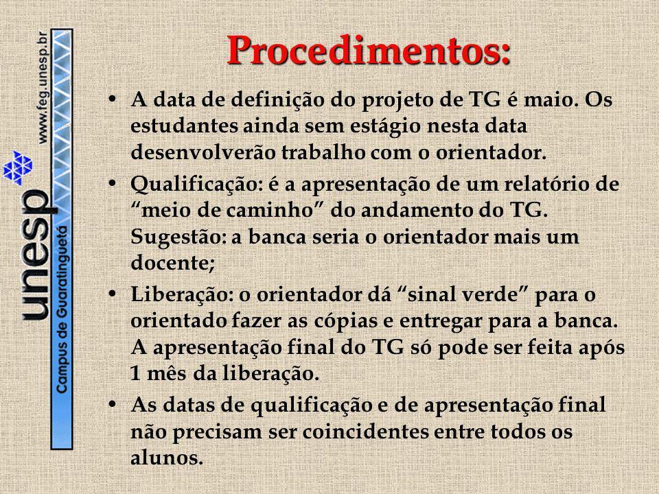 Procedimentos:A data de definição do projeto de TG é maio. Os estudantes ainda sem estágio nesta data desenvolverão trabalho com o orientador.