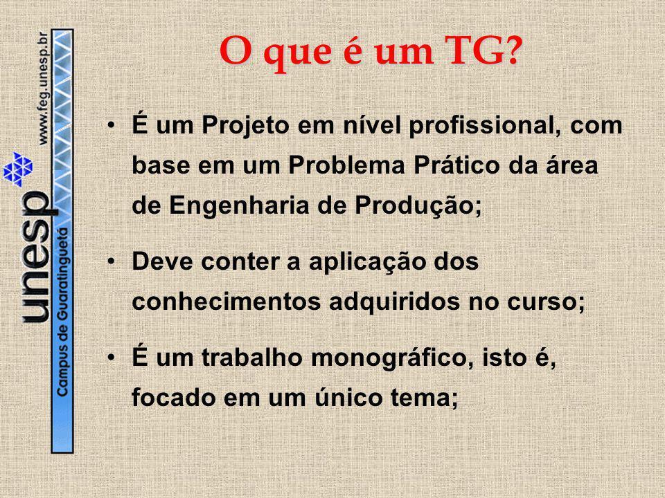 O que é um TG É um Projeto em nível profissional, com base em um Problema Prático da área de Engenharia de Produção;