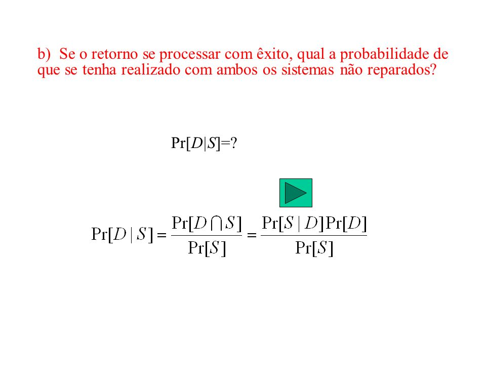 b) Se o retorno se processar com êxito, qual a probabilidade de que se tenha realizado com ambos os sistemas não reparados