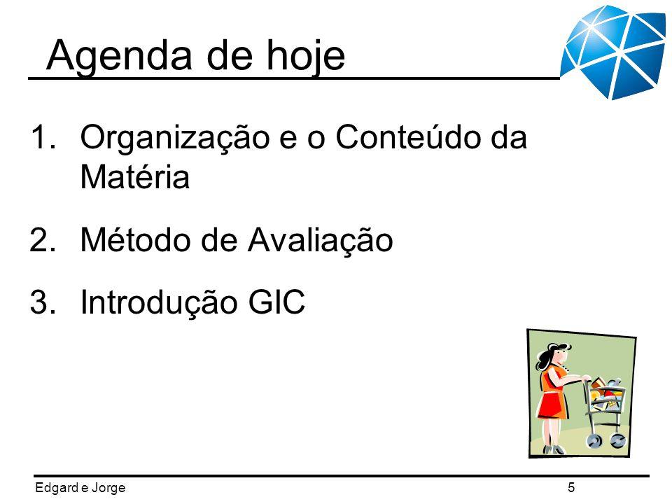 Agenda de hoje Organização e o Conteúdo da Matéria Método de Avaliação