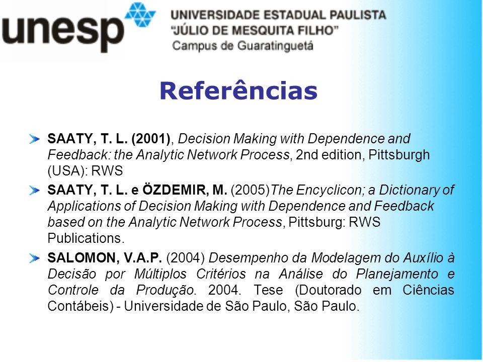 Referências SAATY, T. L. (2001), Decision Making with Dependence and Feedback: the Analytic Network Process, 2nd edition, Pittsburgh (USA): RWS.
