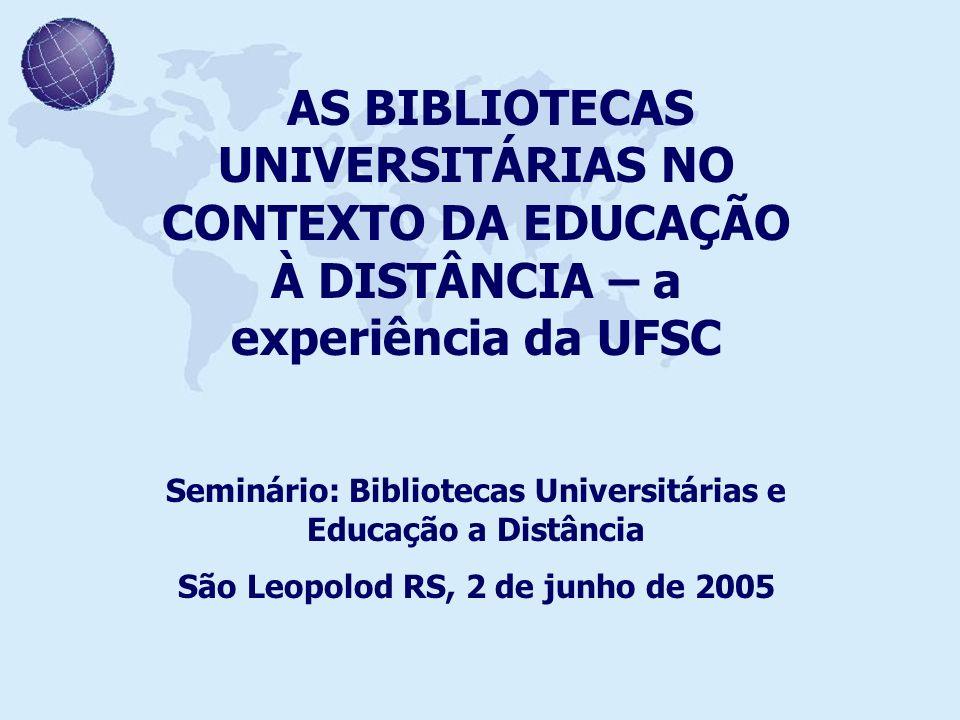 AS BIBLIOTECAS UNIVERSITÁRIAS NO CONTEXTO DA EDUCAÇÃO À DISTÂNCIA – a experiência da UFSC