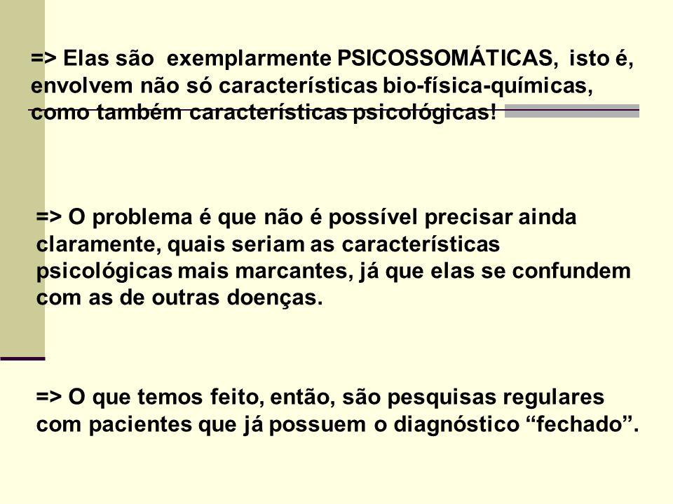 => Elas são exemplarmente PSICOSSOMÁTICAS, isto é, envolvem não só características bio-física-químicas, como também características psicológicas!