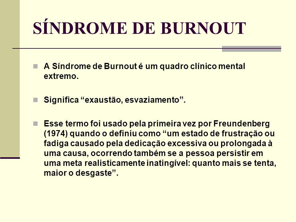 SÍNDROME DE BURNOUTA Síndrome de Burnout é um quadro clínico mental extremo. Significa exaustão, esvaziamento .