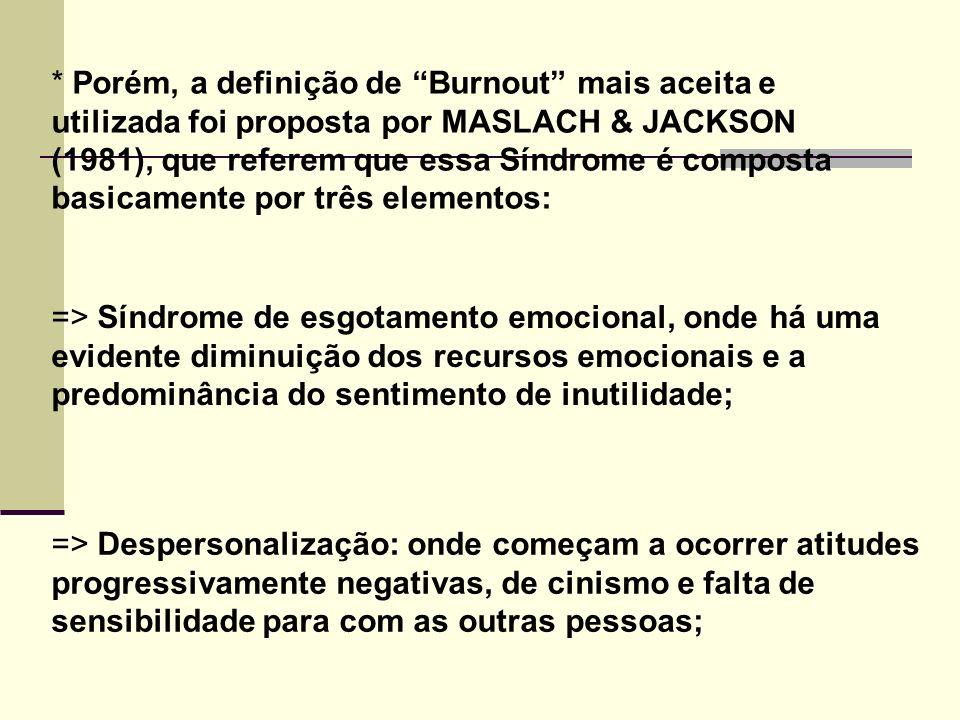 * Porém, a definição de Burnout mais aceita e utilizada foi proposta por MASLACH & JACKSON (1981), que referem que essa Síndrome é composta basicamente por três elementos:
