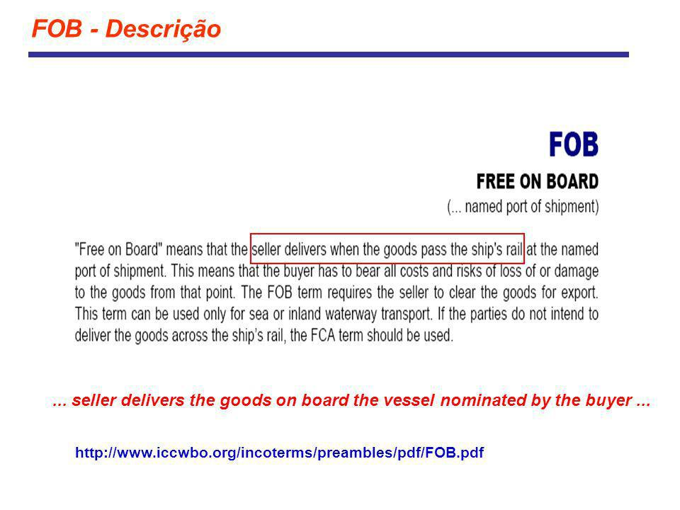 FOB - Descrição ... seller delivers the goods on board the vessel nominated by the buyer ...
