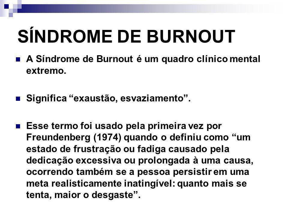 SÍNDROME DE BURNOUT A Síndrome de Burnout é um quadro clínico mental extremo. Significa exaustão, esvaziamento .