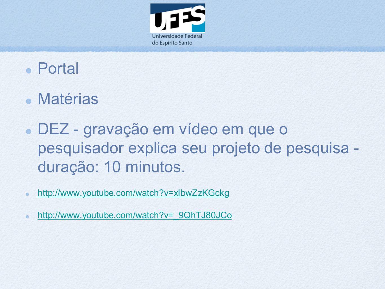 Portal Matérias. DEZ - gravação em vídeo em que o pesquisador explica seu projeto de pesquisa - duração: 10 minutos.