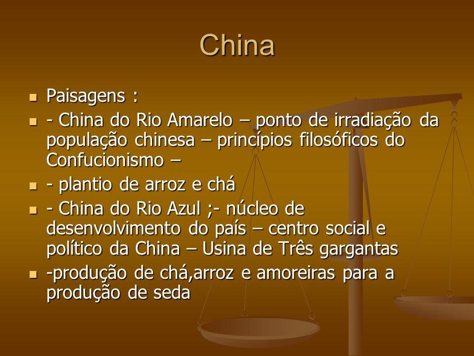 China Paisagens : - China do Rio Amarelo – ponto de irradiação da população chinesa – princípios filosóficos do Confucionismo –