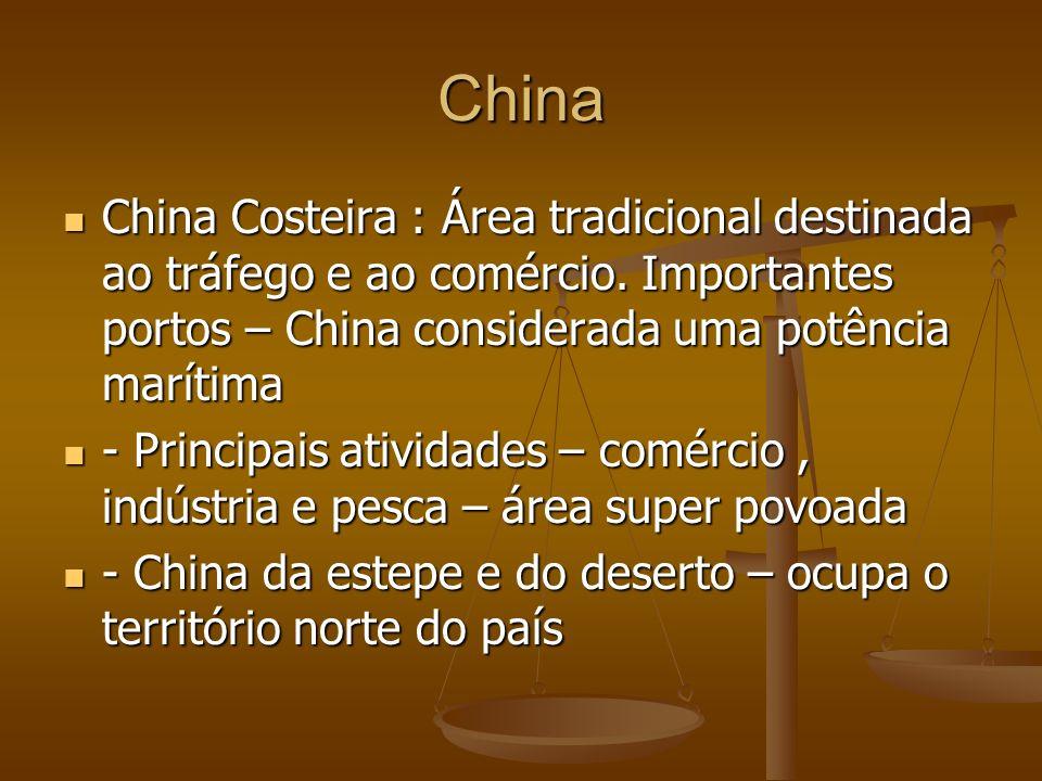 China China Costeira : Área tradicional destinada ao tráfego e ao comércio. Importantes portos – China considerada uma potência marítima.