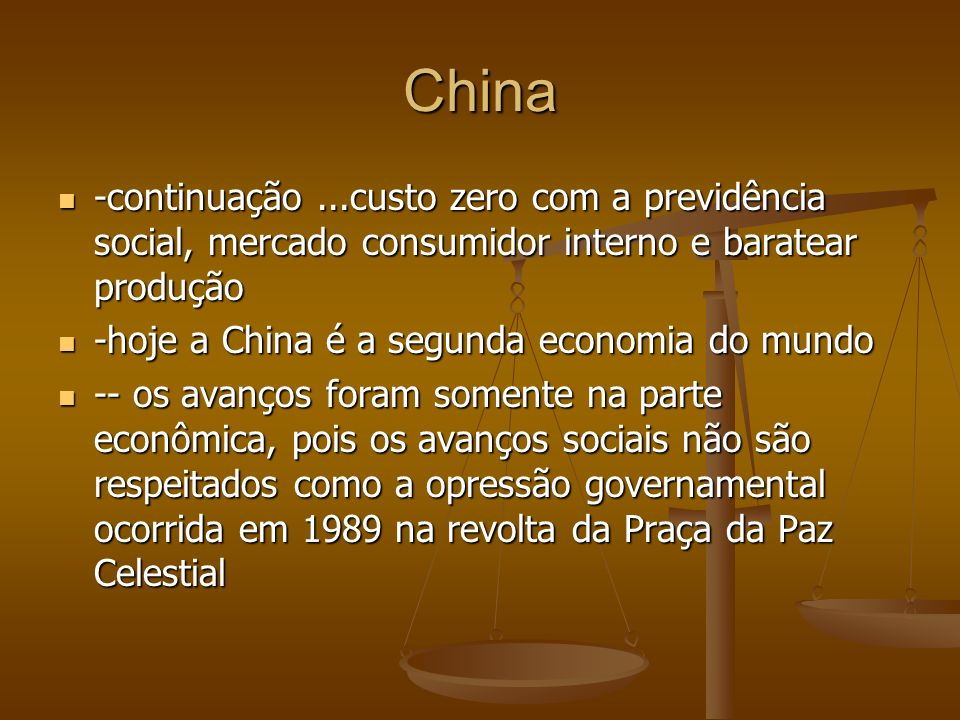 China -continuação ...custo zero com a previdência social, mercado consumidor interno e baratear produção.