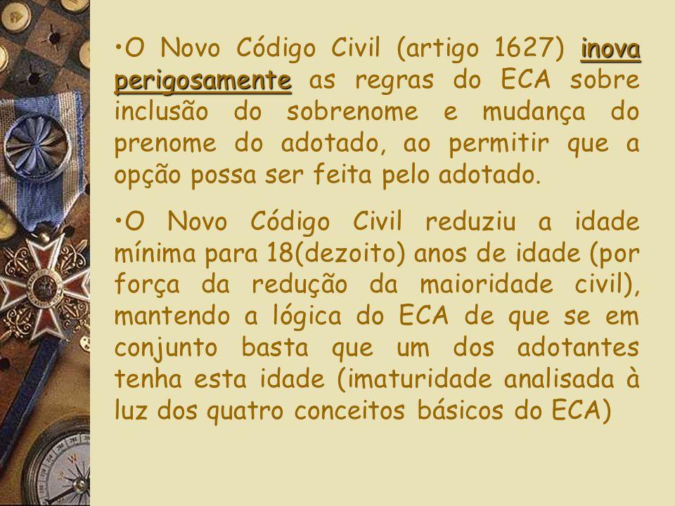 O Novo Código Civil (artigo 1627) inova perigosamente as regras do ECA sobre inclusão do sobrenome e mudança do prenome do adotado, ao permitir que a opção possa ser feita pelo adotado.