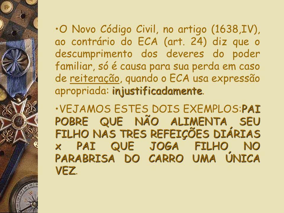 O Novo Código Civil, no artigo (1638,IV), ao contrário do ECA (art