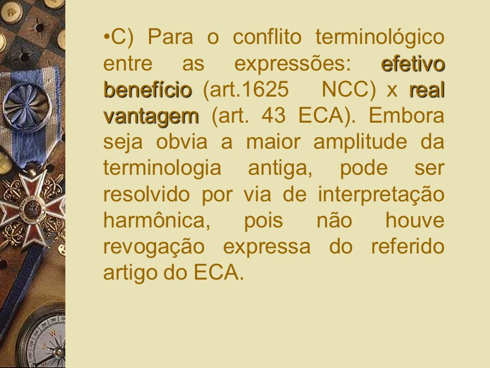 C) Para o conflito terminológico entre as expressões: efetivo benefício (art.1625 NCC) x real vantagem (art.