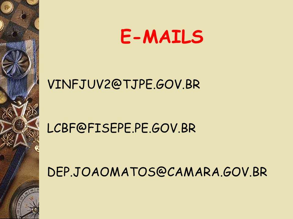 E-MAILS VINFJUV2@TJPE.GOV.BR LCBF@FISEPE.PE.GOV.BR