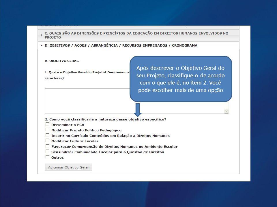 Após descrever o Objetivo Geral do seu Projeto, classifique-o de acordo com o que ele é, no item 2.