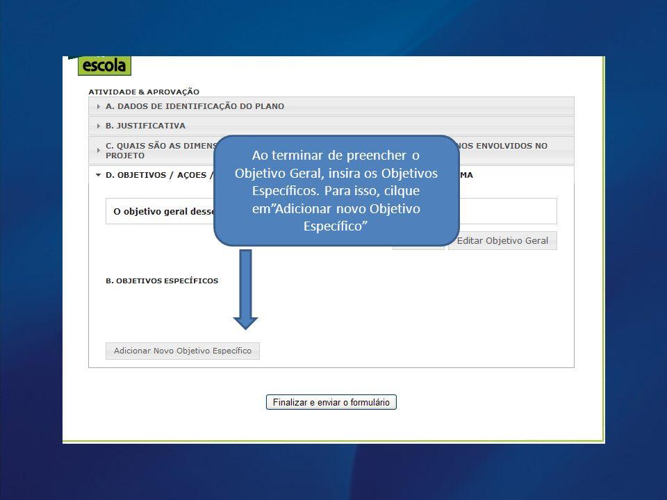 Ao terminar de preencher o Objetivo Geral, insira os Objetivos Específicos.