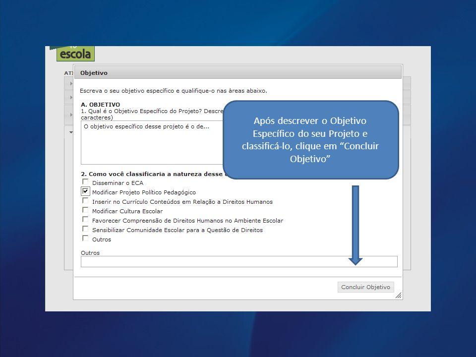 Após descrever o Objetivo Específico do seu Projeto e classificá-lo, clique em Concluir Objetivo