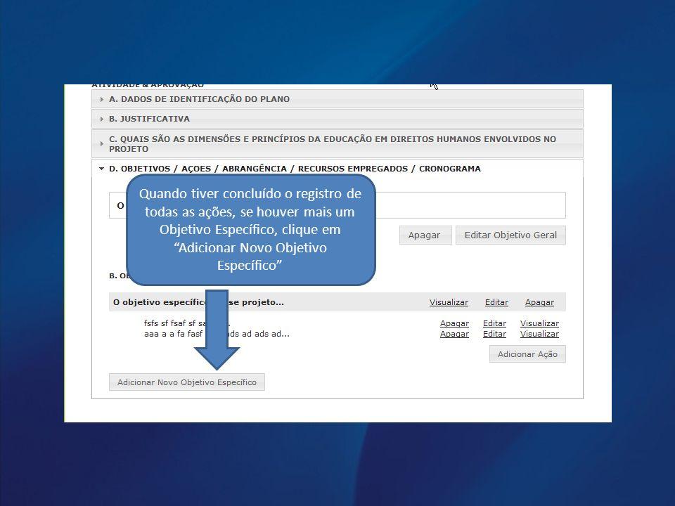 Quando tiver concluído o registro de todas as ações, se houver mais um Objetivo Específico, clique em Adicionar Novo Objetivo Específico