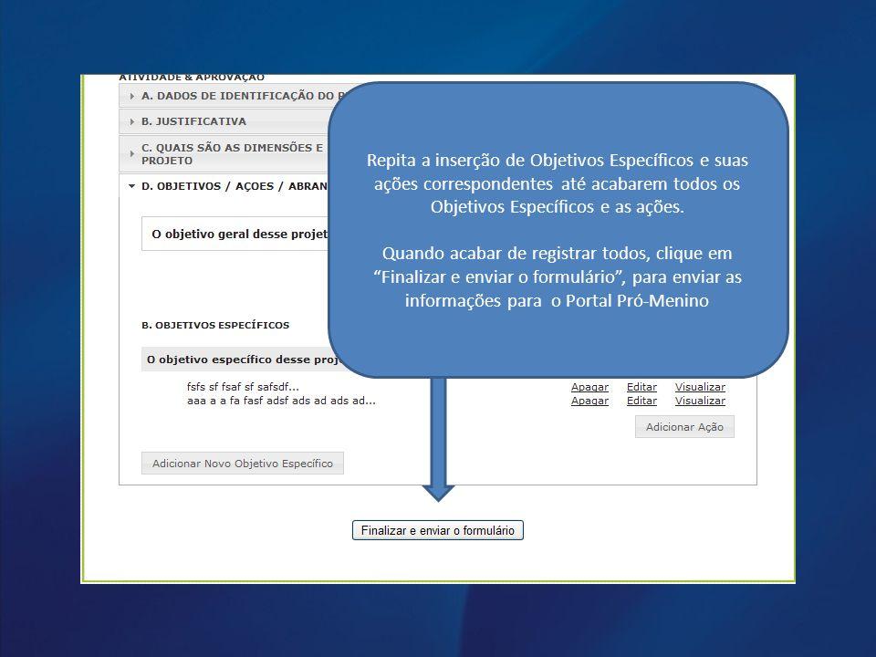 Repita a inserção de Objetivos Específicos e suas ações correspondentes até acabarem todos os Objetivos Específicos e as ações.