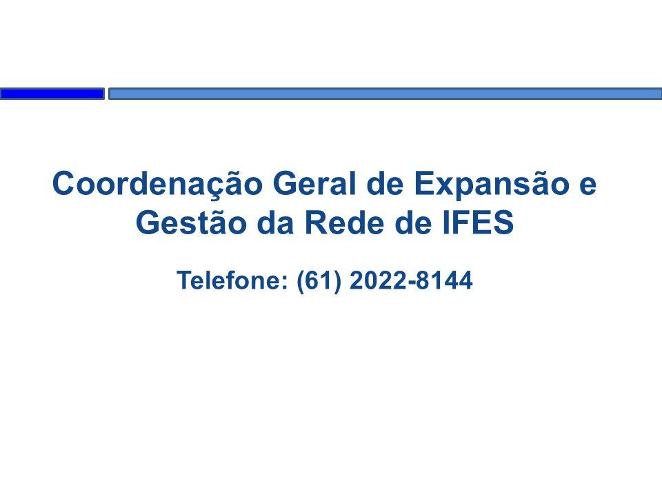 Coordenação Geral de Expansão e Gestão da Rede de IFES Telefone: (61) 2022-8144