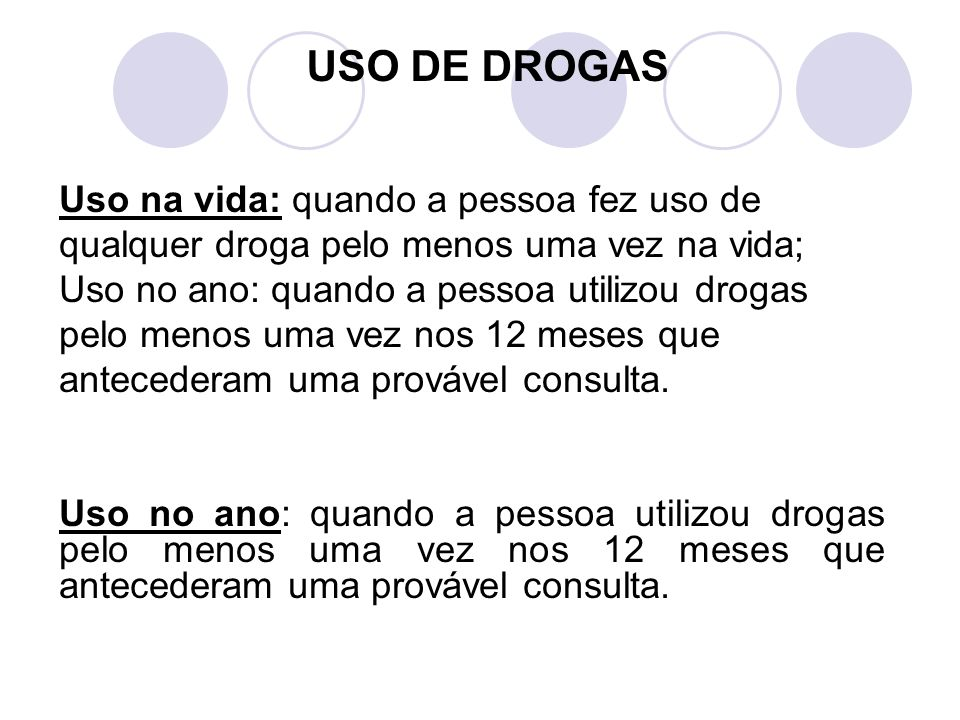 USO DE DROGAS Uso na vida: quando a pessoa fez uso de qualquer droga pelo menos uma vez na vida;
