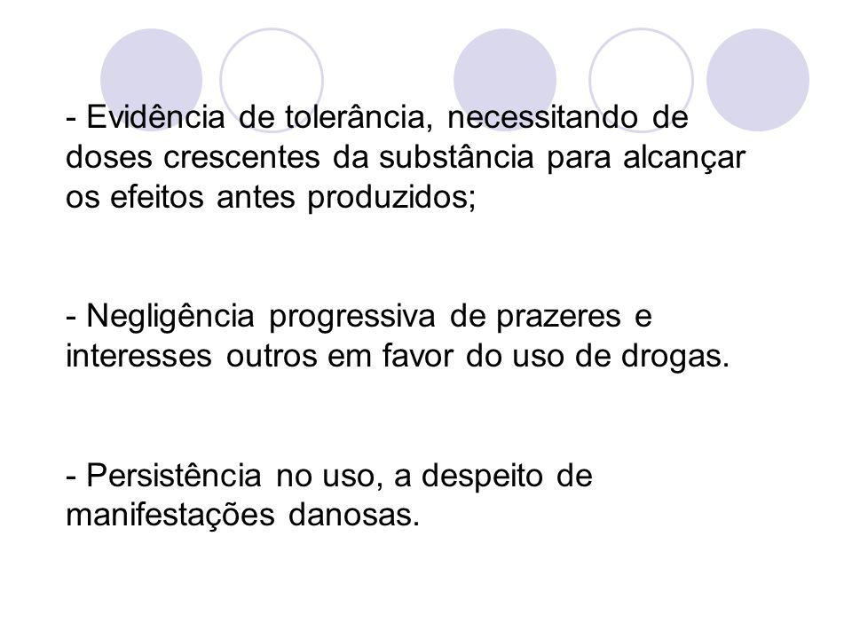 - Evidência de tolerância, necessitando de doses crescentes da substância para alcançar os efeitos antes produzidos;
