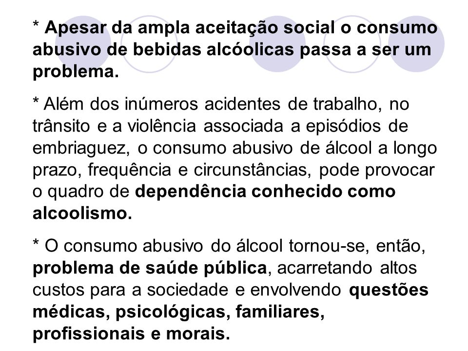 * Apesar da ampla aceitação social o consumo abusivo de bebidas alcóolicas passa a ser um problema.