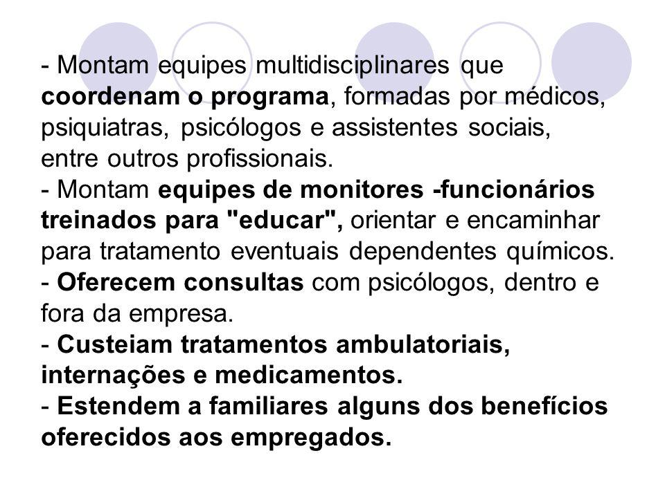 Montam equipes multidisciplinares que coordenam o programa, formadas por médicos, psiquiatras, psicólogos e assistentes sociais, entre outros profissionais.