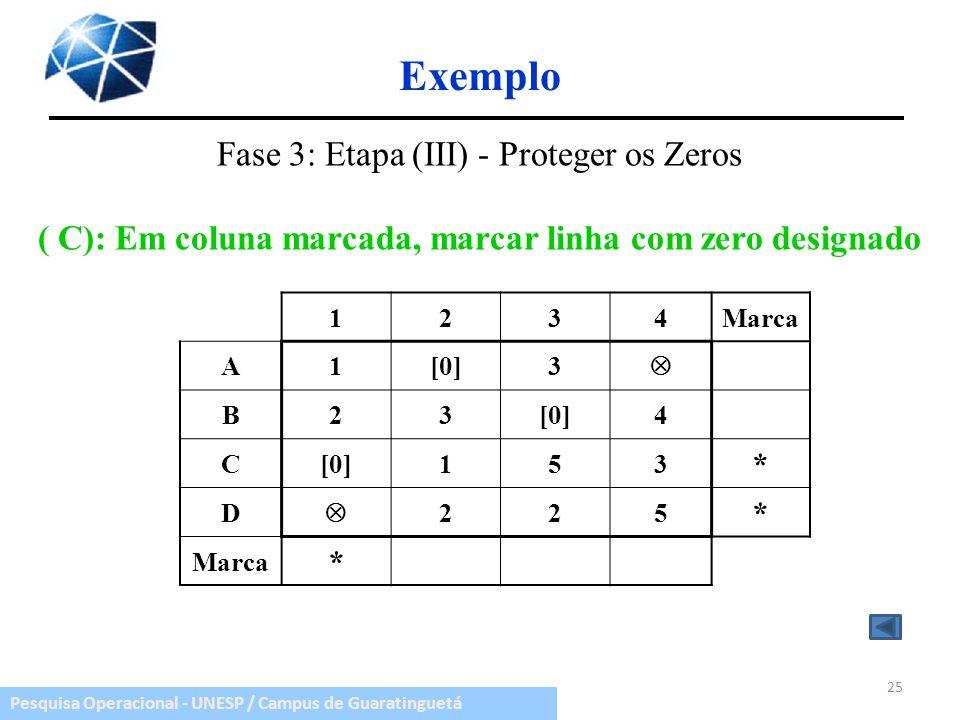 ( C): Em coluna marcada, marcar linha com zero designado
