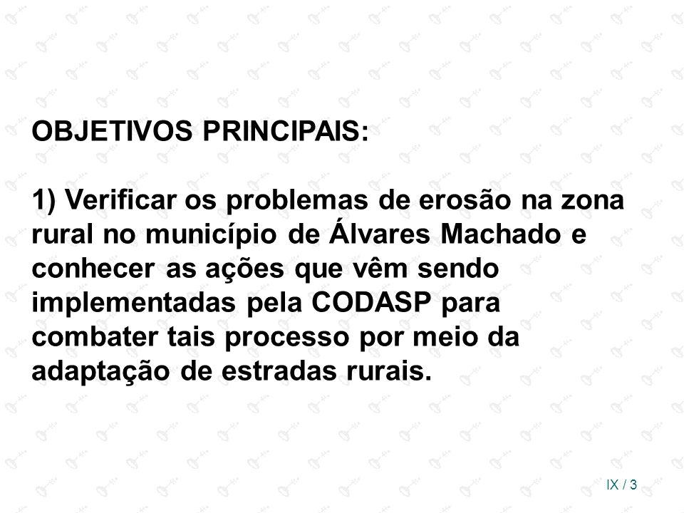 OBJETIVOS PRINCIPAIS: 1) Verificar os problemas de erosão na zona rural no município de Álvares Machado e conhecer as ações que vêm sendo implementadas pela CODASP para combater tais processo por meio da adaptação de estradas rurais.