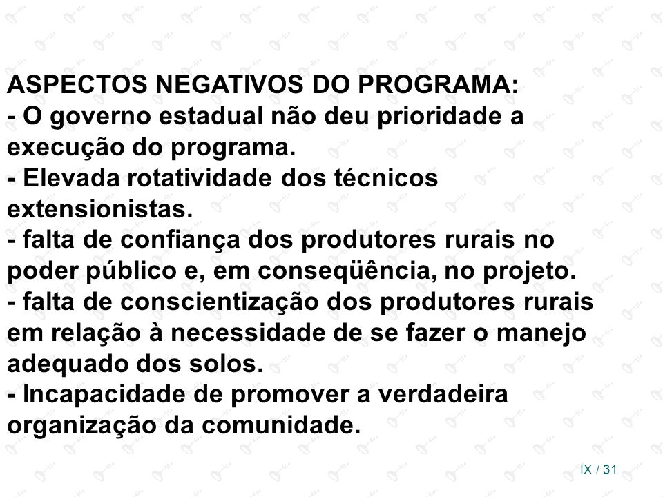 ASPECTOS NEGATIVOS DO PROGRAMA: - O governo estadual não deu prioridade a execução do programa.