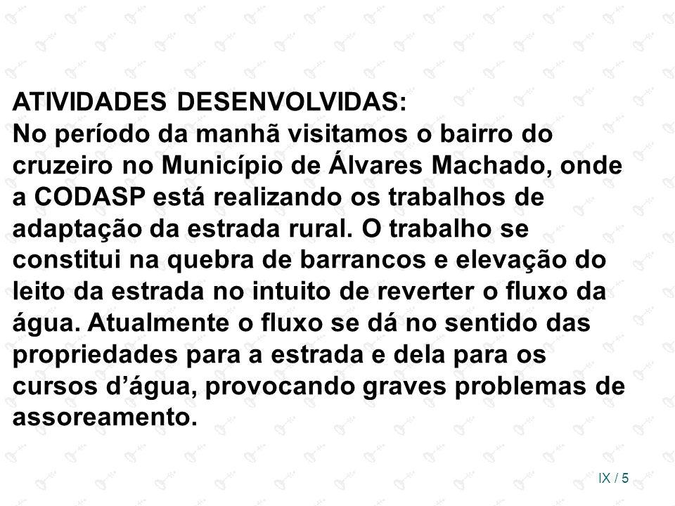 ATIVIDADES DESENVOLVIDAS: No período da manhã visitamos o bairro do cruzeiro no Município de Álvares Machado, onde a CODASP está realizando os trabalhos de adaptação da estrada rural.